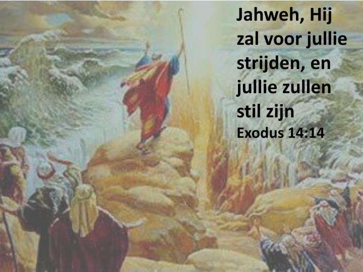 Jahweh, Hij zal voor jullie strijden, en jullie zullen stil zijn