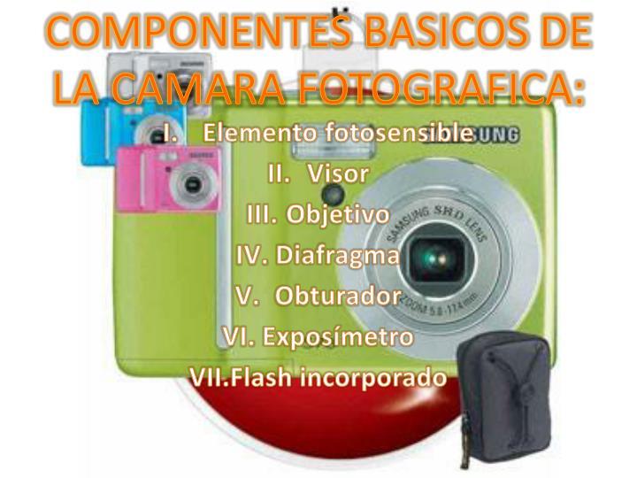 COMPONENTES BASICOS DE LA CAMARA FOTOGRAFICA: