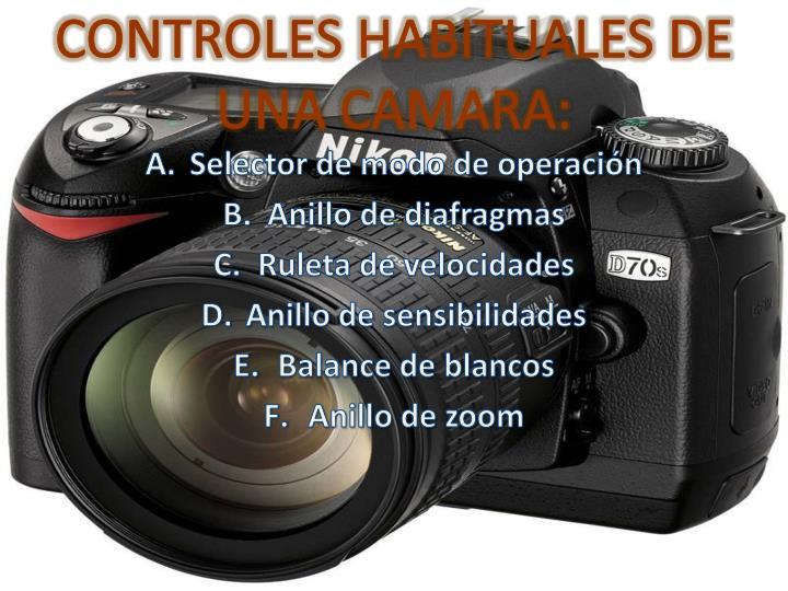 CONTROLES HABITUALES DE UNA CAMARA: