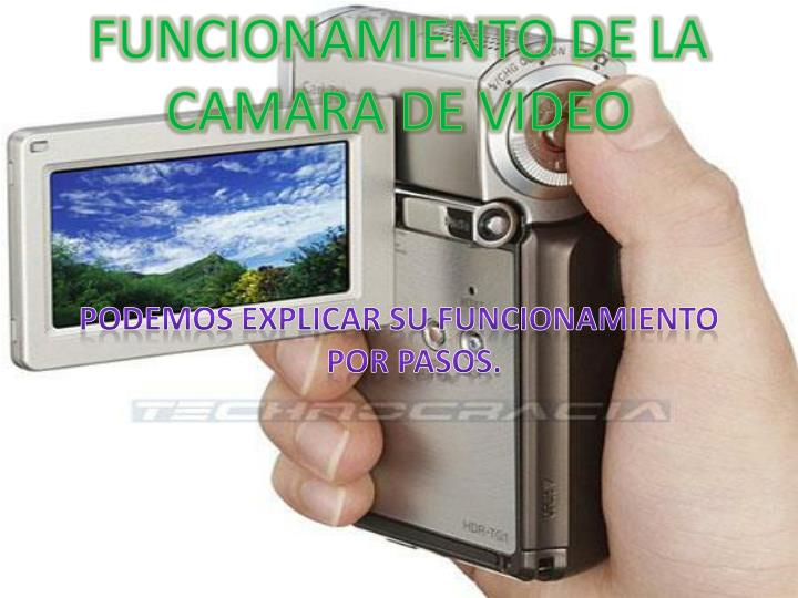 FUNCIONAMIENTO DE LA CAMARA DE VIDEO