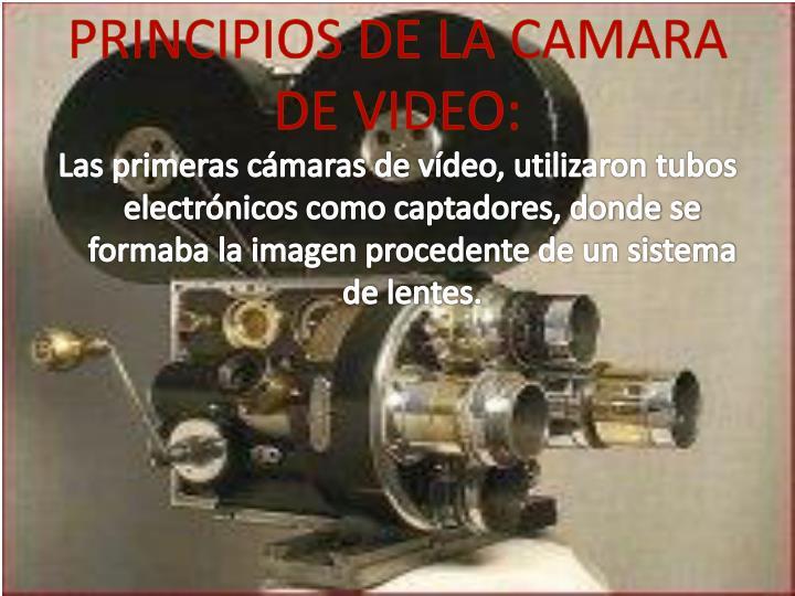 PRINCIPIOS DE LA CAMARA DE VIDEO: