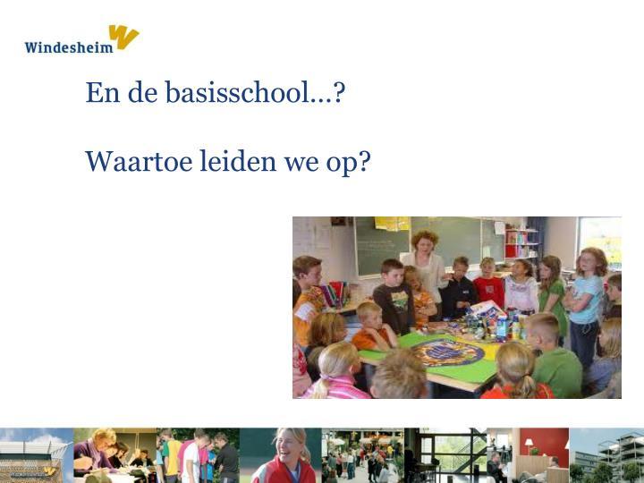En de basisschool…?