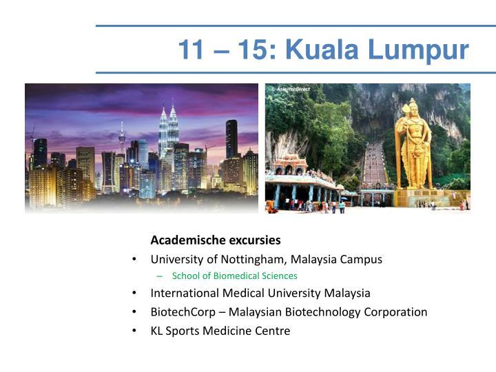 11 – 15: Kuala Lumpur