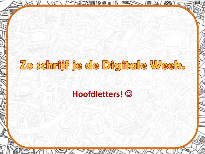 Zo schrijf je de Digitale Week.