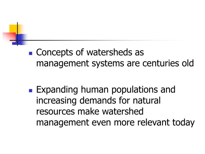 Concepts of watersheds as management systems are centuries old