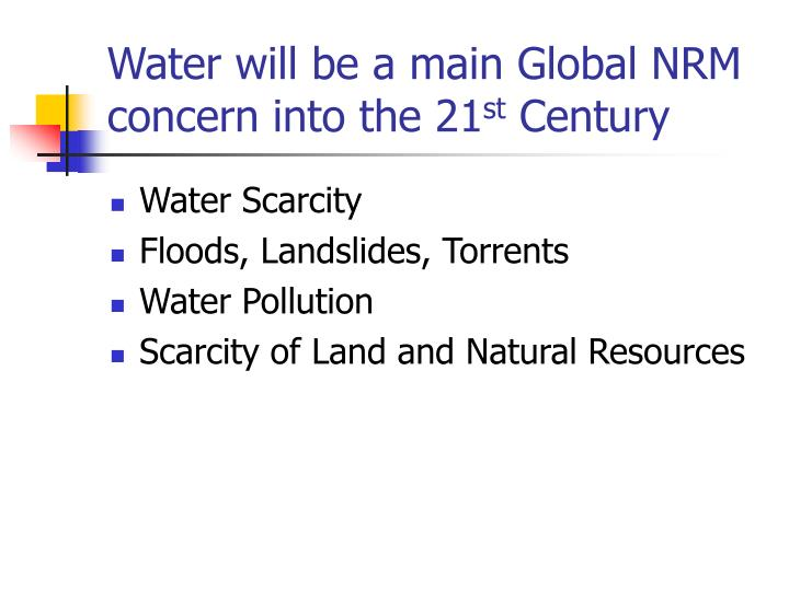 Water will be a main Global NRM concern into the 21