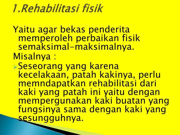1.Rehabilitasi