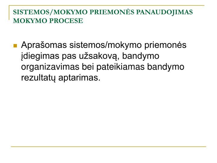 SISTEMOS/MOKYMO PRIEMONĖS PANAUDOJIMAS MOKYMO PROCESE