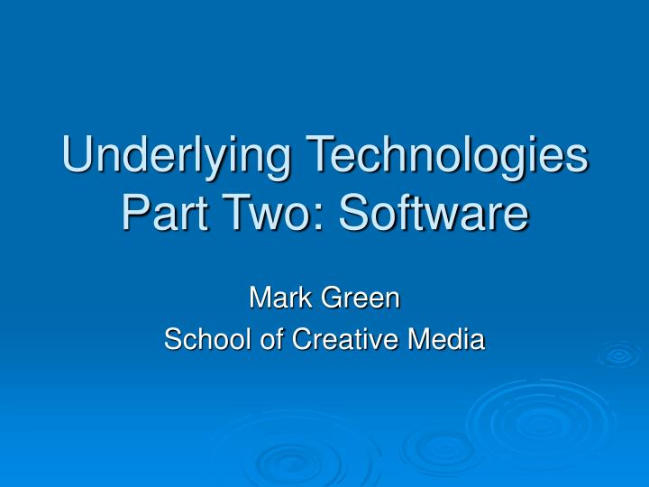 Underlying technologies part two software
