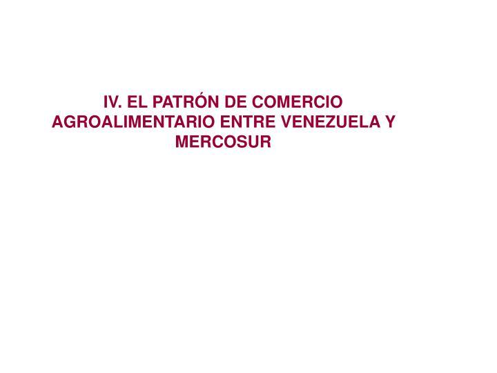 IV. EL PATRÓN DE COMERCIO AGROALIMENTARIO ENTRE VENEZUELA Y MERCOSUR