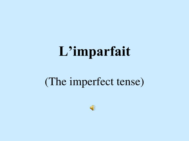L imparfait the imperfect tense