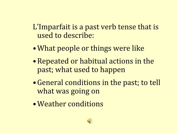 L'Imparfait is a past verb tense that is used to describe: