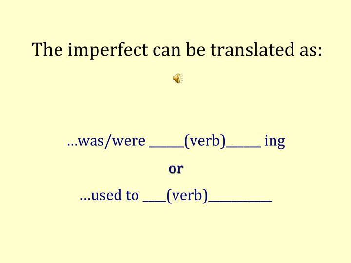 The imperfect can be translated as: