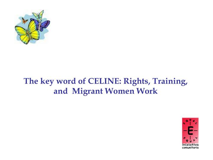 The key word of celine rights training and migrant women work