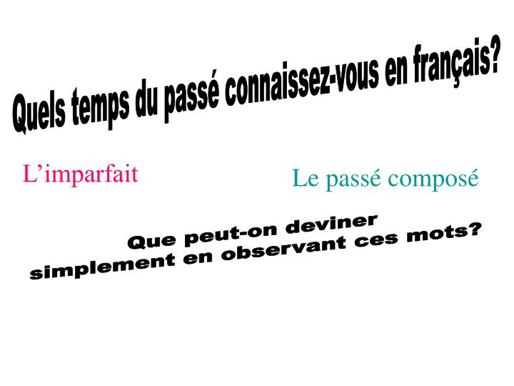 Quels temps du passé connaissez-vous en français?