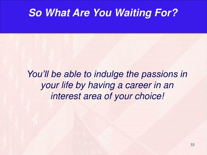 So What Are You Waiting For?