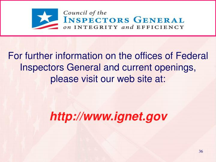 For further information on the offices of Federal Inspectors General and current openings, please visit our web site at: