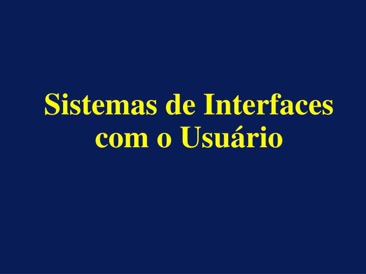 Sistemas de interfaces com o usu rio