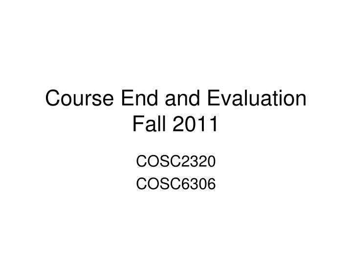 Course end and evaluation fall 2011