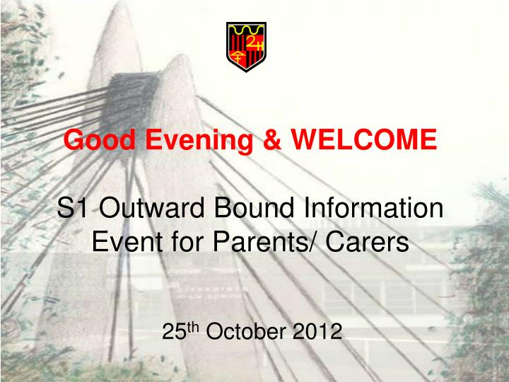 Good evening welcome s1 outward bound information event for parents carers