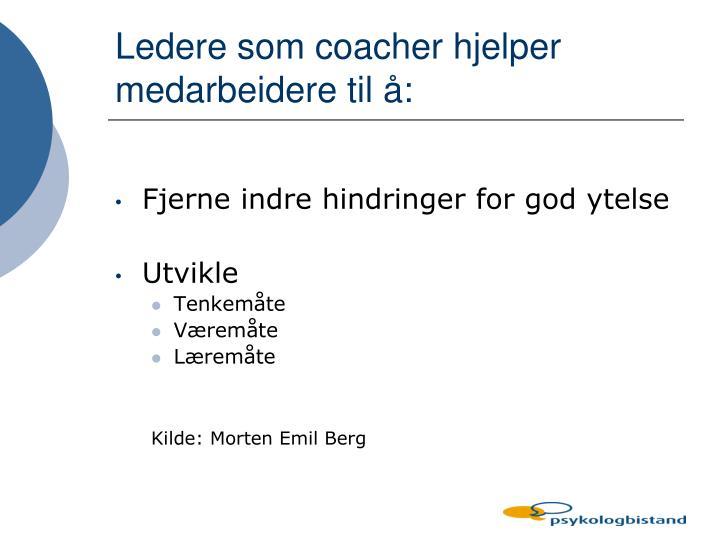 Ledere som coacher hjelper medarbeidere til å: