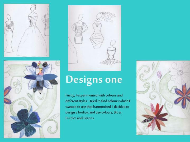 Designs one