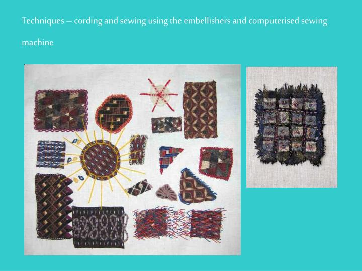 Techniques – cording and sewing using the embellishers and computerised sewing machine