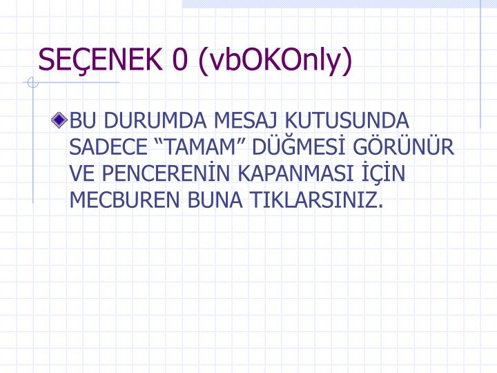 SEÇENEK 0 (vbOKOnly)