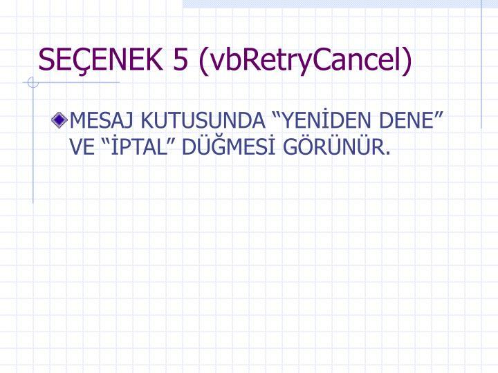 SEÇENEK 5 (vbRetryCancel)