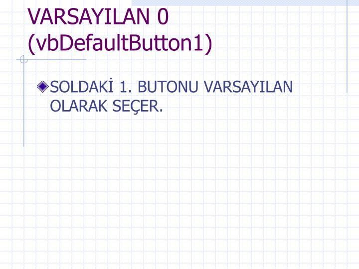 VARSAYILAN 0 (vbDefaultButton1)