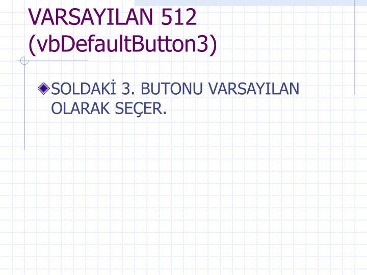 VARSAYILAN 512 (vbDefaultButton3)