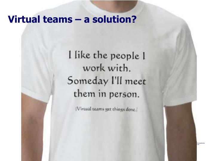 Virtual teams – a solution?