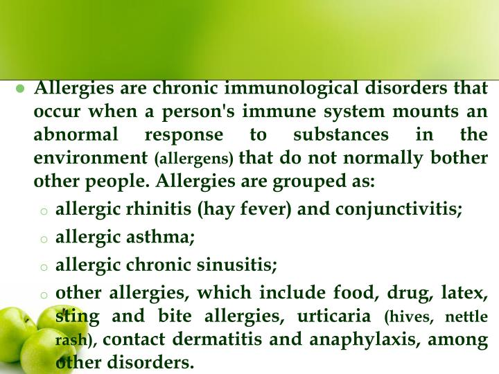 Allergies are chronic immunological disorders that occur when a person's immune system mounts an abnormal response to substances in the environment