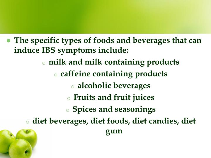 The specific types of foods and beverages that can induce IBS symptoms include: