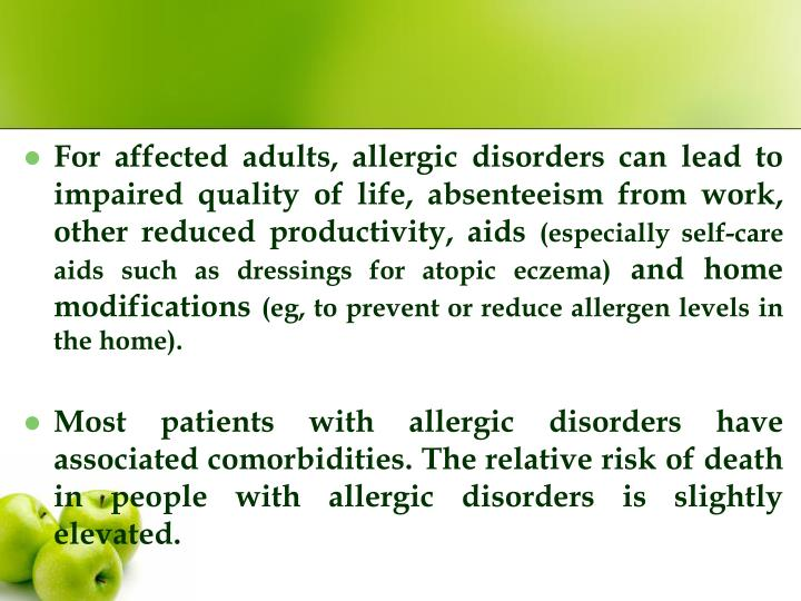 For affected adults, allergic disorders can lead to impaired quality of life, absenteeism from work, other reduced productivity, aids