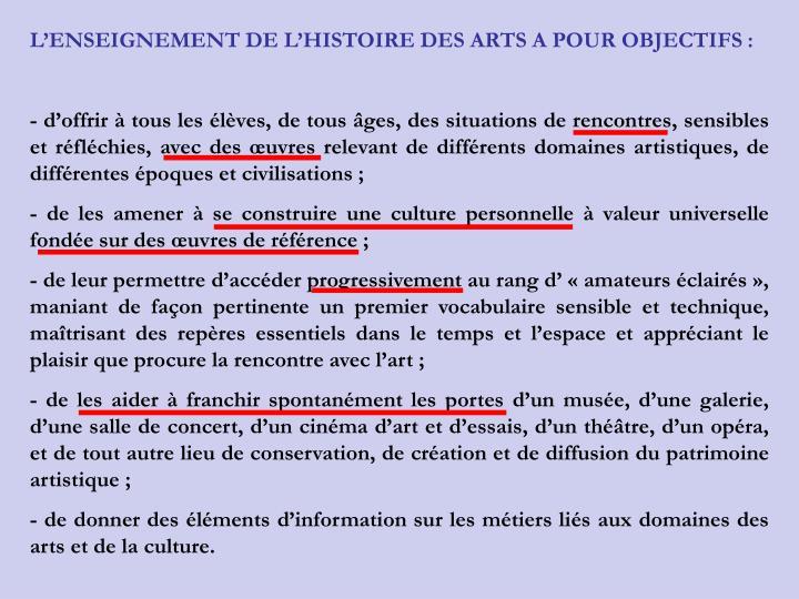 LENSEIGNEMENT DE LHISTOIRE DES ARTS A POUR OBJECTIFS :