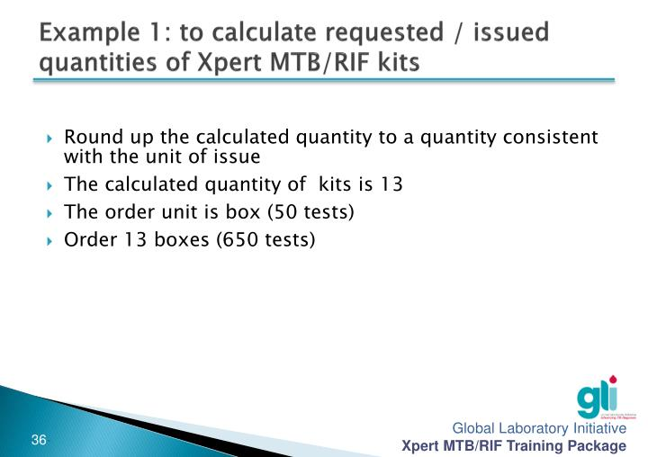 Example 1: to calculate requested / issued quantities of Xpert MTB/RIF kits