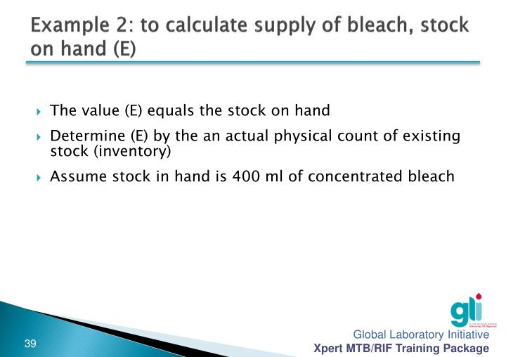 Example 2: to calculate supply of bleach, stock on hand (E)