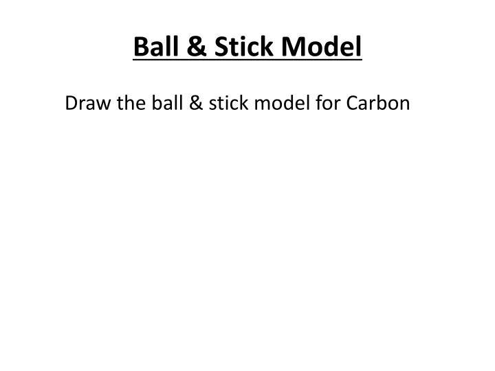 Ball & Stick Model