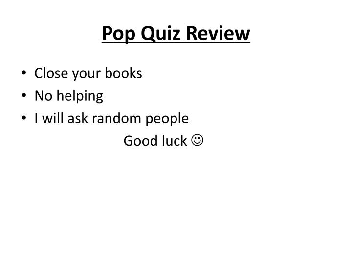 Pop Quiz Review