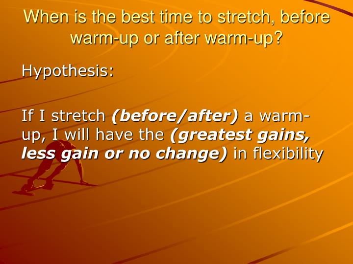 When is the best time to stretch, before warm-up or after warm-up?