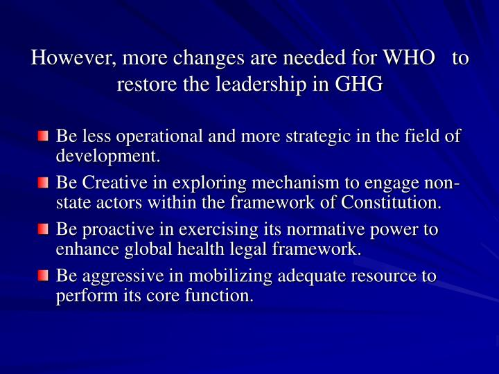 However, more changes are needed for WHO   to restore the leadership in GHG