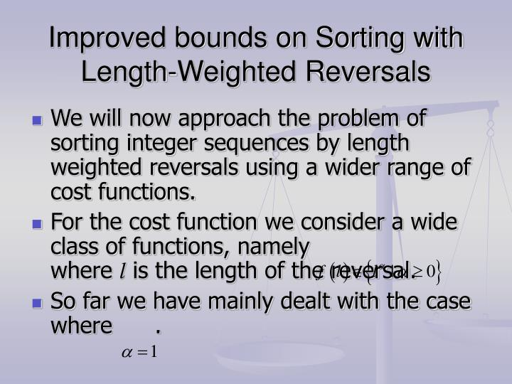 Improved bounds on Sorting with Length-Weighted Reversals
