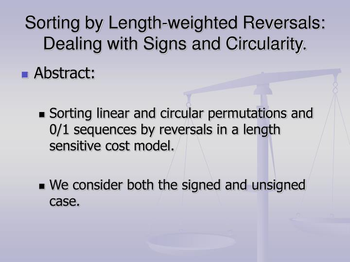 Sorting by Length-weighted Reversals: Dealing with Signs and Circularity.