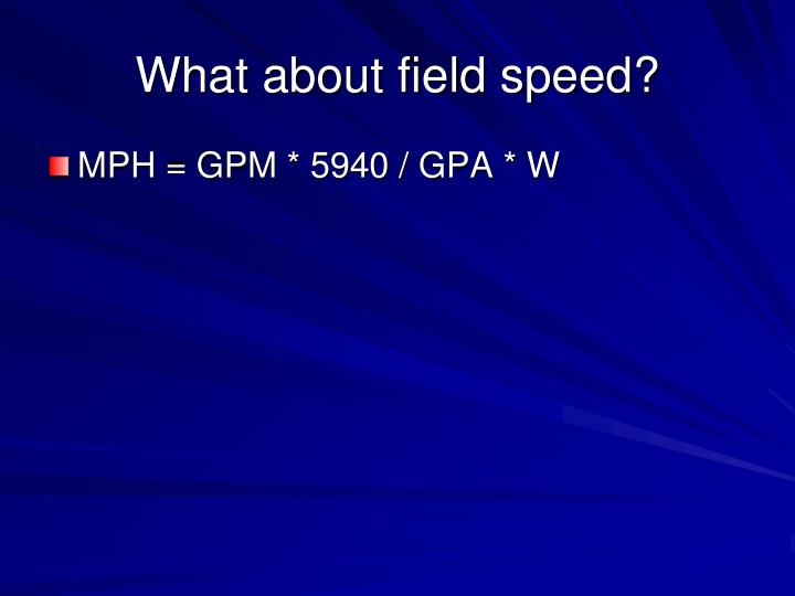 What about field speed?