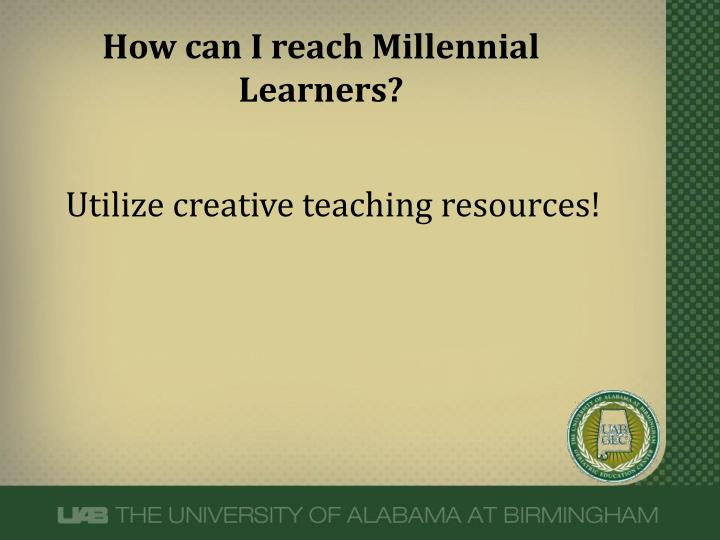 How can I reach Millennial Learners?