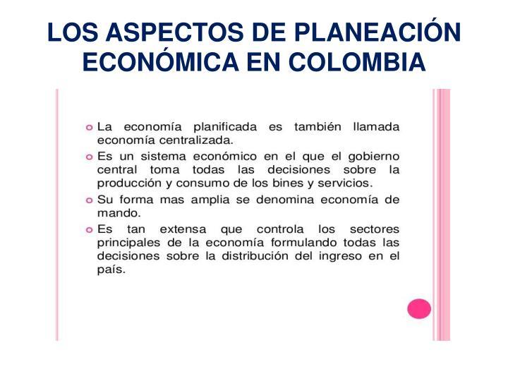 LOS ASPECTOS DE PLANEACIÓN ECONÓMICA EN COLOMBIA