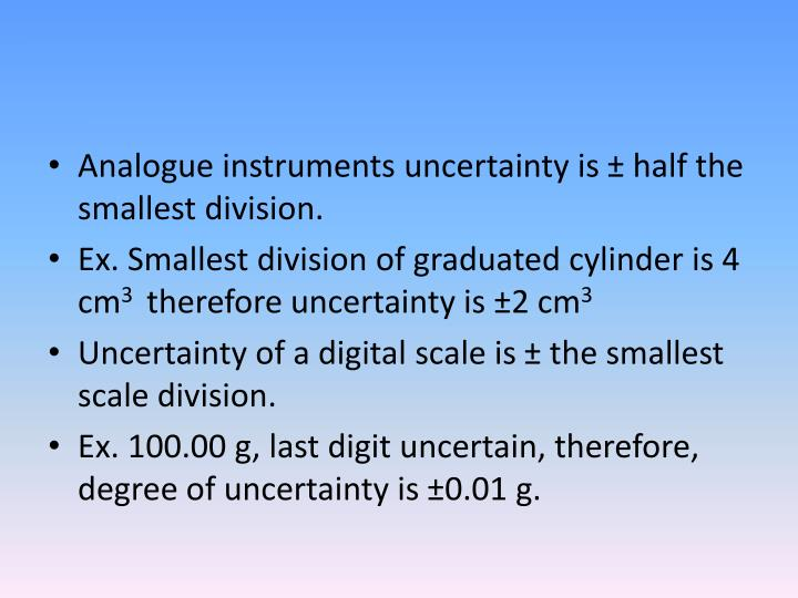 Analogue instruments uncertainty is ± half the smallest division.