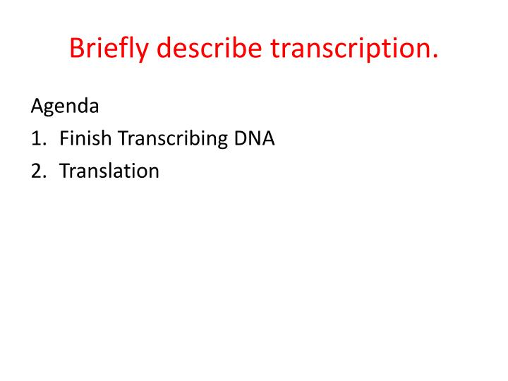 Briefly describe transcription.