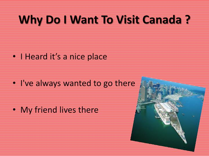Why Do I Want To Visit Canada ?